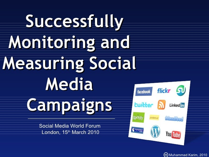 Successfully Monitoring and Measuring Social Media Campaigns Social Media World Forum  London, 15 th  March 2010