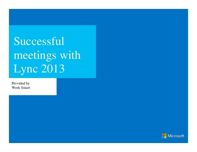 Successful meetings with Lync 2013Provided byWork Smart