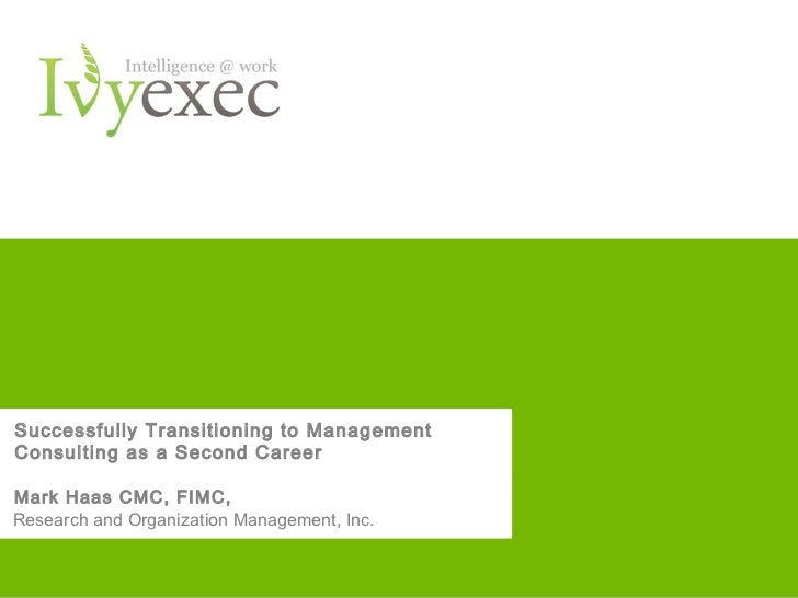 Successfully Transitioning to Management Successfully Transitioning to ManagementConsulting as a Second Career Consulting ...