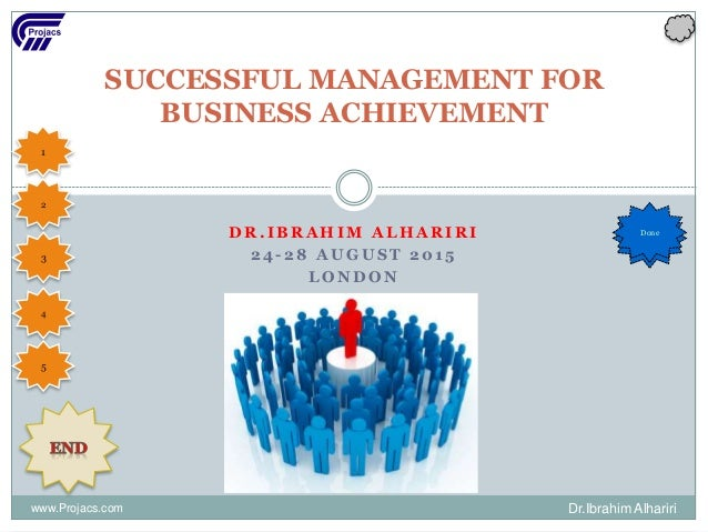 D R . I B R A H I M A L H A R I R I 2 4 - 2 8 A U G U S T 2 0 1 5 L O N D O N SUCCESSFUL MANAGEMENT FOR BUSINESS ACHIEVEME...