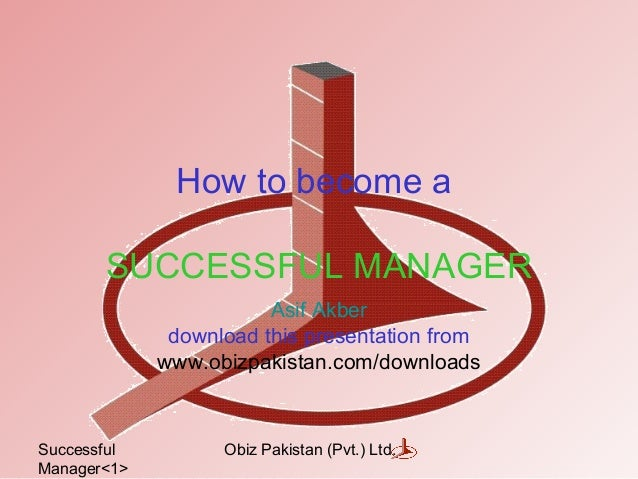Successful Manager<1> Obiz Pakistan (Pvt.) Ltd. How to become a SUCCESSFUL MANAGER Asif Akber download this presentation f...