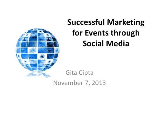 Successful Marketing for Events through Social Media Gita Cipta November 7, 2013