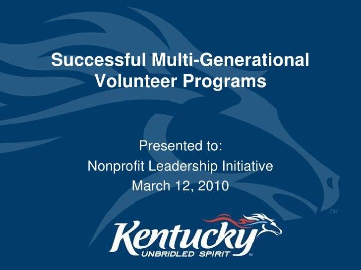 Successful Multi-Generational Volunteer Programs<br />Presented to:<br />Nonprofit Leadership Initiative<br />March 12, 20...