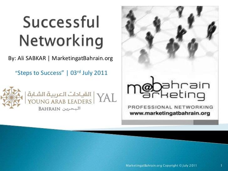 "Successful Networking<br />By: Ali SABKAR | MarketingatBahrain.org<br />""Steps to Success"" | 03rd July 2011<br />Marketing..."