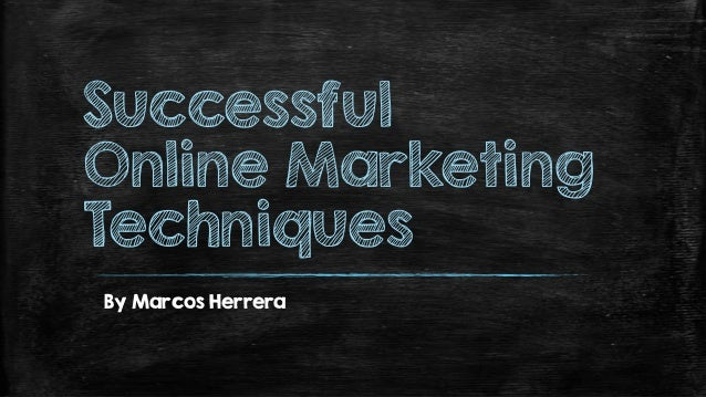 Successful Online Marketing Techniques By Marcos Herrera