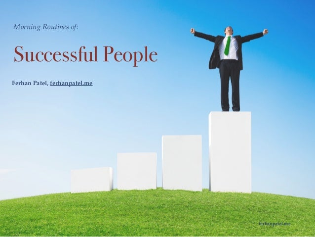 ferhanpatel.me Morning Routines of: Successful People Ferhan Patel, ferhanpatel.me