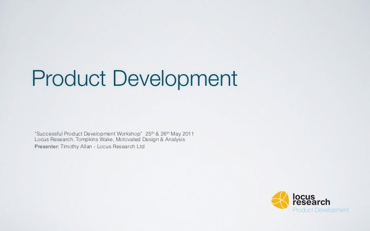 """Product Development""""Successful Product Development Workshop"""" 25th & 26th May 2011Locus Research, Tompkins Wake, Motovated ..."""