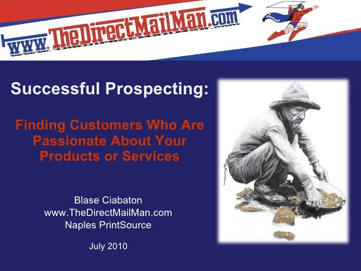 Successful Prospecting: Finding Customers Who Are Passionate About Your Products or Services Blase Ciabaton www.TheDirectM...