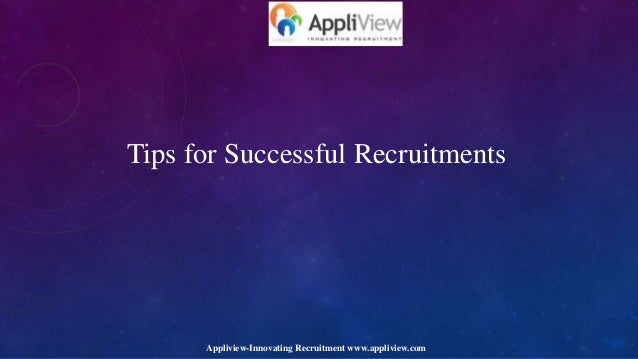 Tips for Successful Recruitments  Appliview-Innovating Recruitment www.appliview.com