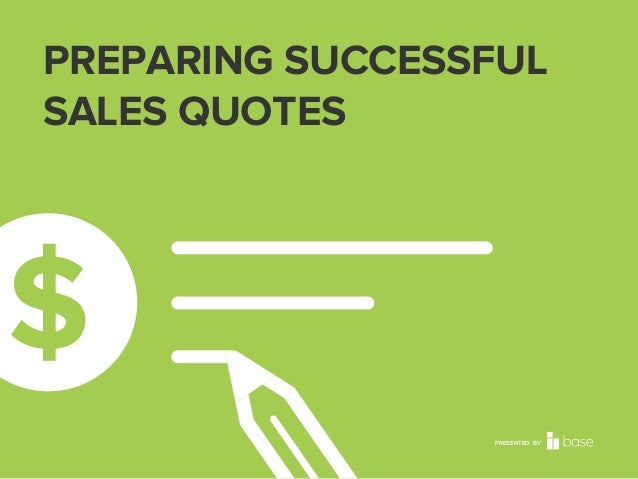 PREPARING SUCCESSFUL SALES QUOTES  PRESENTED BY