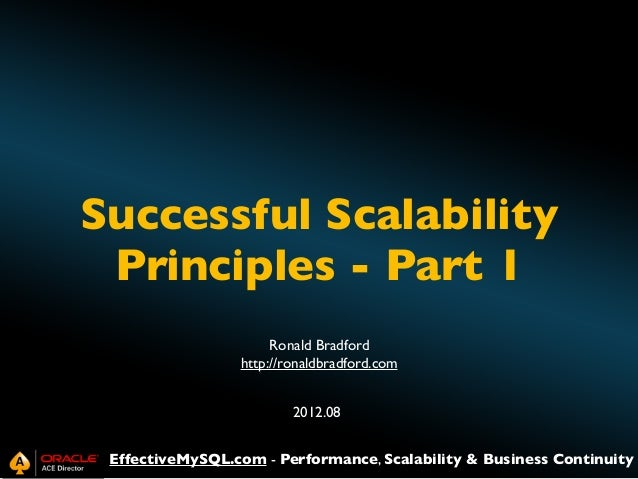 Successful Scalability Principles - Part 1 Ronald Bradford http://ronaldbradford.com 2012.08 EffectiveMySQL.com - Performa...