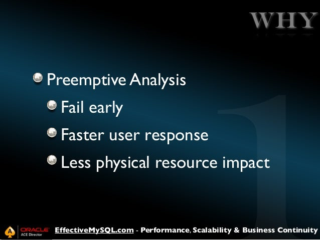 WHY Preemptive Analysis Fail early Faster user response Less physical resource impact  EffectiveMySQL.com - Performance, S...