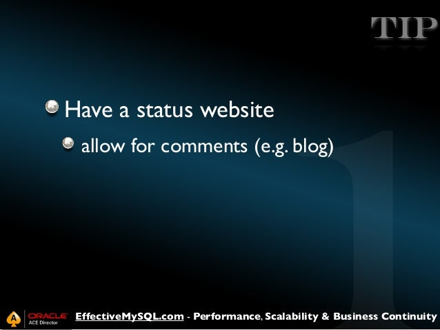 TIP Have a status website allow for comments (e.g. blog)  EffectiveMySQL.com - Performance, Scalability & Business Continu...