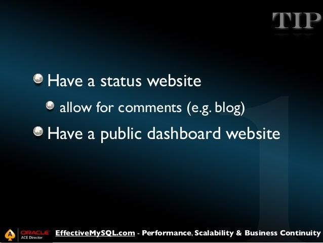 TIP Have a status website allow for comments (e.g. blog)  Have a public dashboard website  EffectiveMySQL.com - Performanc...