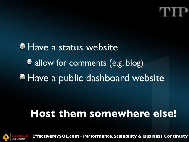TIP Have a status website allow for comments (e.g. blog)  Have a public dashboard website Host them somewhere else! Effect...