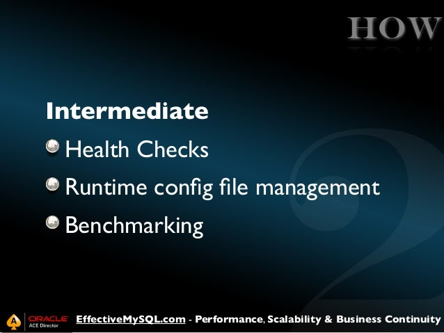 HOW Intermediate Health Checks Runtime config file management Benchmarking  EffectiveMySQL.com - Performance, Scalability & ...