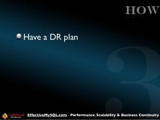 HOW Have a DR plan  EffectiveMySQL.com - Performance, Scalability & Business Continuity