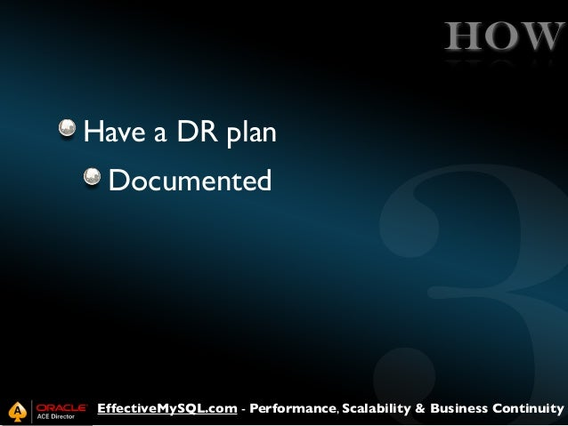 HOW Have a DR plan Documented  EffectiveMySQL.com - Performance, Scalability & Business Continuity