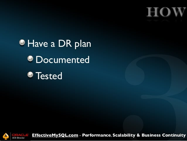 HOW Have a DR plan Documented Tested  EffectiveMySQL.com - Performance, Scalability & Business Continuity