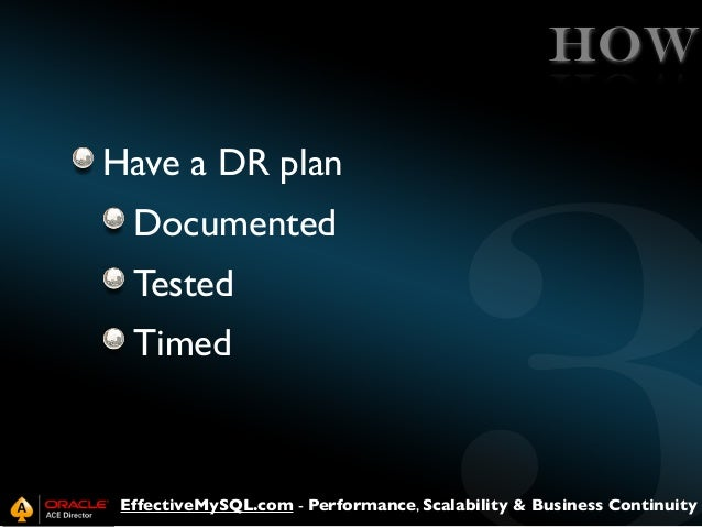HOW Have a DR plan Documented Tested Timed  EffectiveMySQL.com - Performance, Scalability & Business Continuity