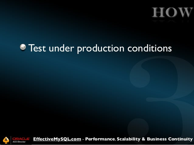 HOW Test under production conditions  EffectiveMySQL.com - Performance, Scalability & Business Continuity