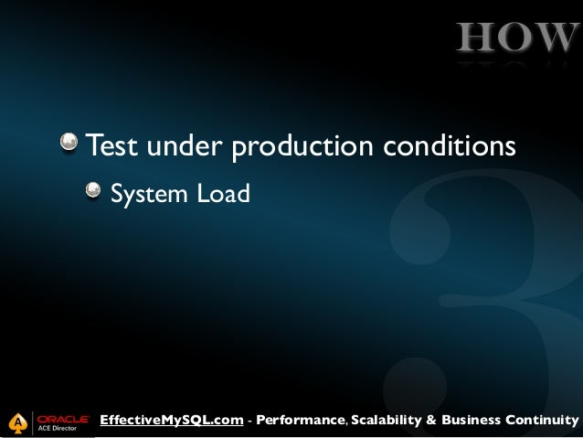 HOW Test under production conditions System Load  EffectiveMySQL.com - Performance, Scalability & Business Continuity