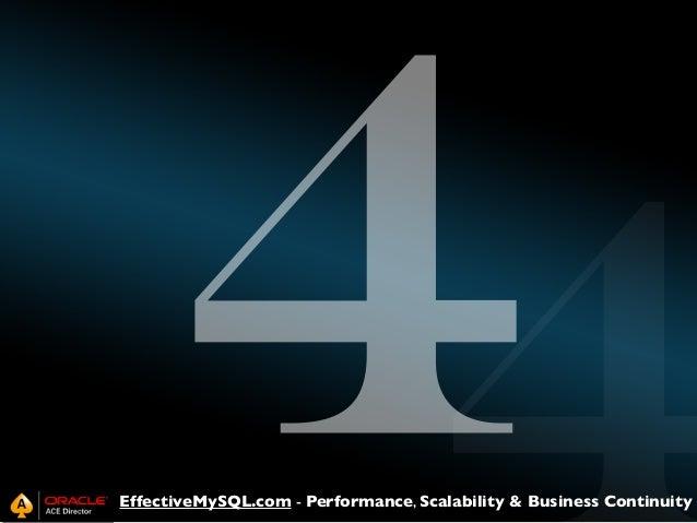 4  EffectiveMySQL.com - Performance, Scalability & Business Continuity