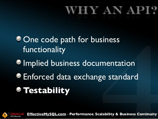 WHY an API? One code path for business functionality Implied business documentation Enforced data exchange standard Testab...