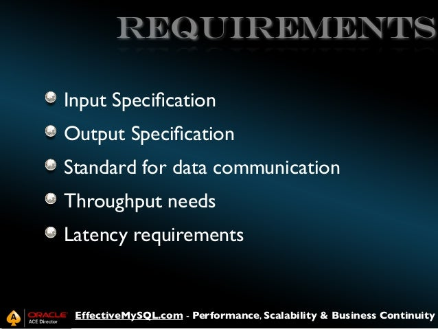 REQUIREMENTS Input Specification Output Specification Standard for data communication Throughput needs Latency requirements ...