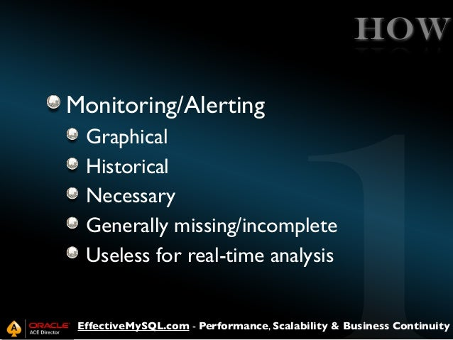HOW Monitoring/Alerting Graphical Historical Necessary Generally missing/incomplete Useless for real-time analysis Effecti...