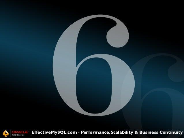 6  EffectiveMySQL.com - Performance, Scalability & Business Continuity