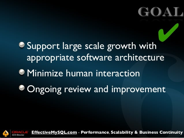 GOAL  ✔  Support large scale growth with appropriate software architecture Minimize human interaction  Ongoing review and ...