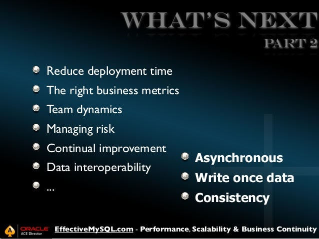 WHAT's NEXT Part 2 Reduce deployment time The right business metrics Team dynamics Managing risk Continual improvement Dat...