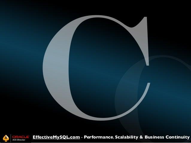 C  EffectiveMySQL.com - Performance, Scalability & Business Continuity