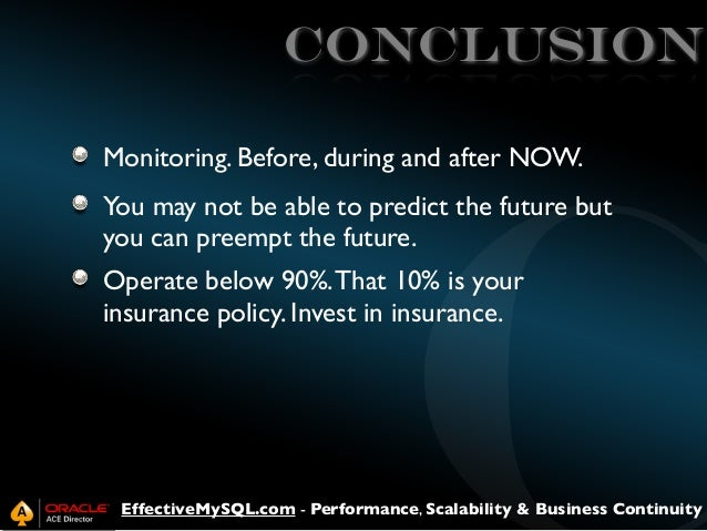 CONCLUsION Monitoring. Before, during and after NOW. You may not be able to predict the future but you can preempt the fut...