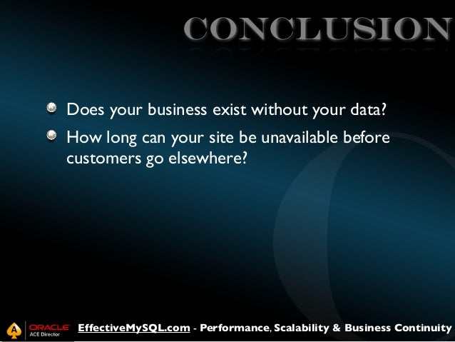 CONCLUSION Does your business exist without your data? How long can your site be unavailable before customers go elsewhere...