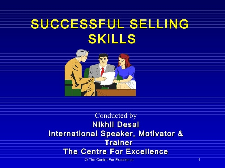 SUCCESSFUL SELLING  SKILLS August 8, 2009 Venue: Sahara Star (Former Centaur Hotel) Conducted by Nikhil Desai Internationa...