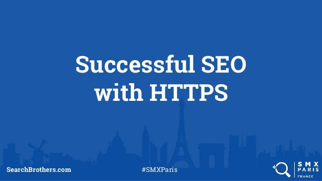 Successful SEO with HTTPS SearchBrothers.com #SMXParis