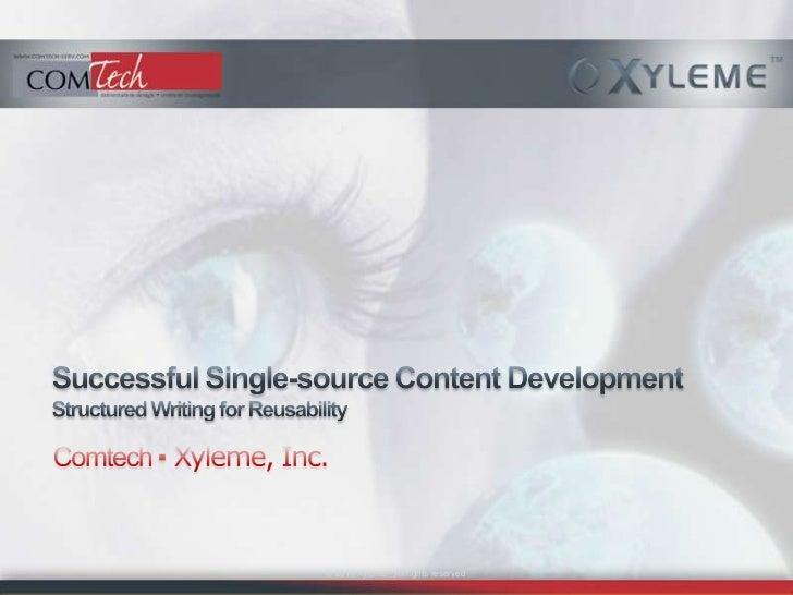 Successful Single-source Content DevelopmentStructured Writing for Reusability<br />Comtech ▪ Xyleme, Inc.<br />