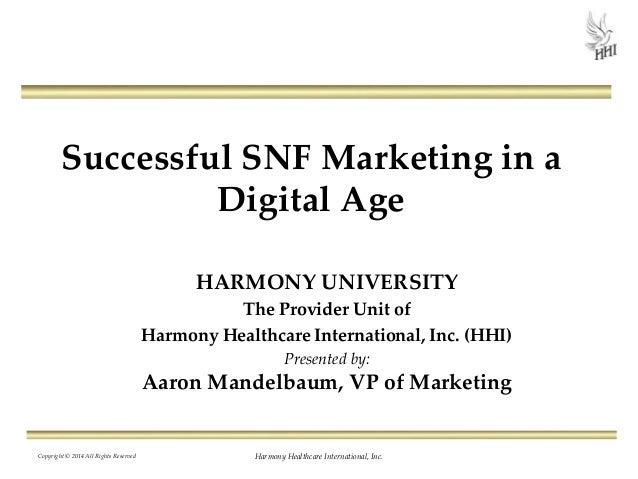 Successful SNF Marketing in a Digital Age HARMONY UNIVERSITY The Provider Unit of Harmony Healthcare International, Inc. (...