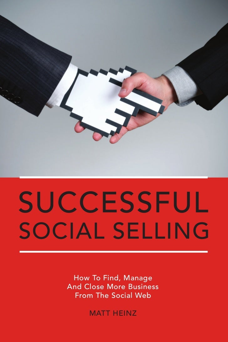 successfulsocial selling    How To Find, Manage   And Close More Business    From The Social Web        MATT HEINZ        ...