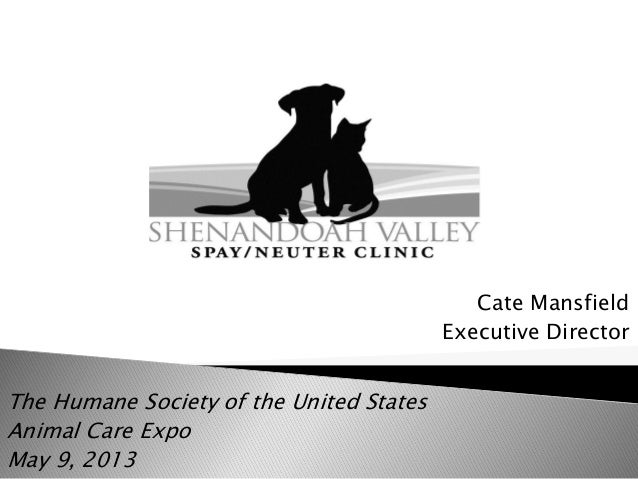 Cate Mansfield Executive Director  The Humane Society of the United States Animal Care Expo May 9, 2013
