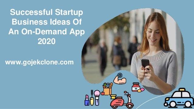 Successful Startup Business Ideas Of An On-Demand App 2020 www.gojekclone.com