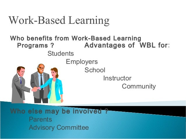 advantages of the school to work based learning Sel research group/ casel update, july 2010 page 1 collaborative for academic, social, and emotional learning update: july 2010 the benefits of school-based social and emotional learning programs: highlights from a major new report a new study reveals that.