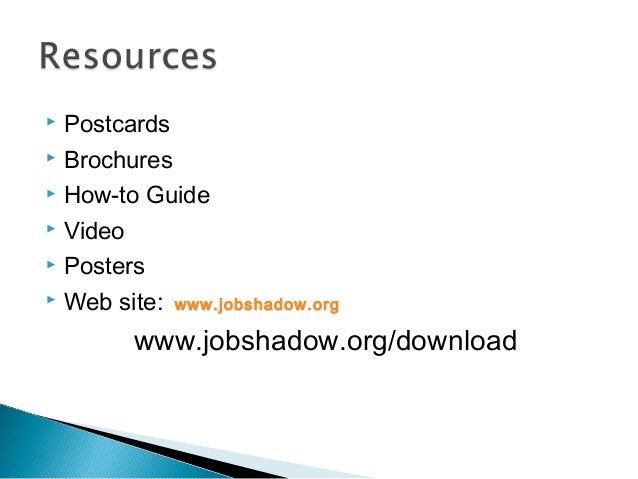  Postcards  Brochures  How-to Guide  Video  Posters  Web site: www.jobshadow.org www.jobshadow.org/download