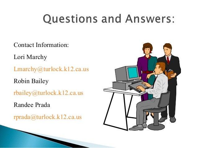 Contact Information: Lori Marchy Lmarchy@turlock.k12.ca.us Robin Bailey rbailey@turlock.k12.ca.us Randee Prada rprada@turl...