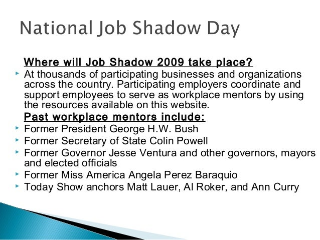 Where will Job Shadow 2009 take place?  At thousands of participating businesses and organizations across the country. Pa...