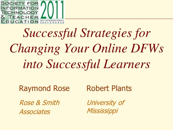 Successful Strategies for Changing Your Online DFWs into Successful Learners<br />Raymond Rose<br />Rose & Smith  Associat...