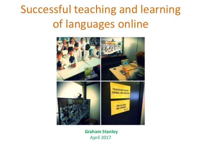 Successful teaching and learning of languages online Graham Stanley April 2017