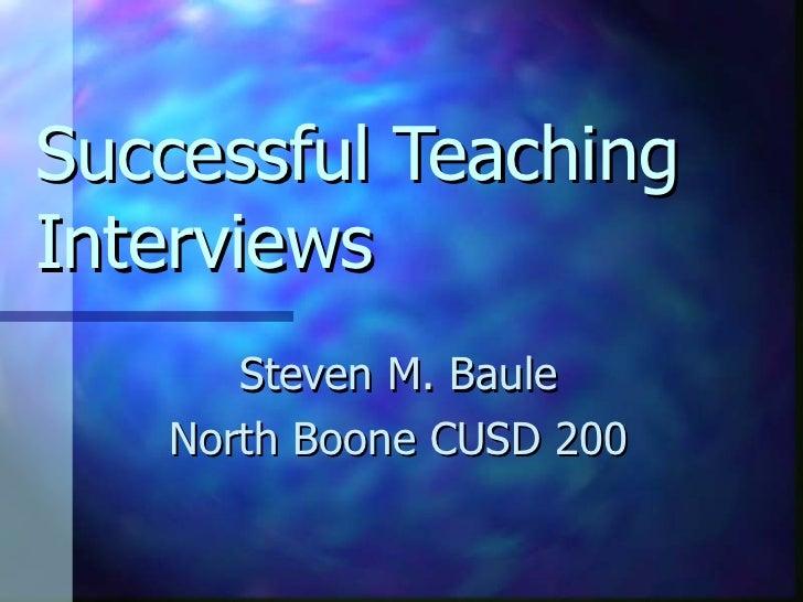 Successful Teaching Interviews Steven M. Baule North Boone CUSD 200